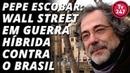 Pepe Escobar Wall Street em guerra híbrida contra o Brasil