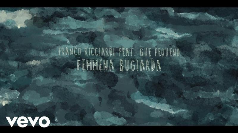 Franco Ricciardi - Femmena Bugiarda ft. Guè Pequeno
