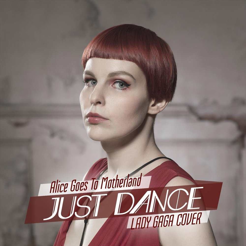 Alice Goes to Motherland - Just Dance (Single)