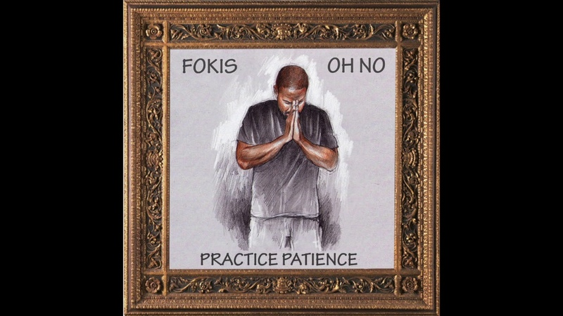 Fokis, Oh No - Practice Patience