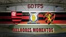 Flamengo 4 x 1 Sport - Melhores Momentos - Brasileirão 2018 - 60 FPS