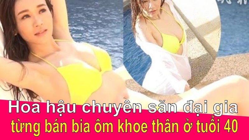 Hoa hậu xinh đẹp chuyên săn đại gia từng bán bia ôm khoe thân ở tuổi 40 ❤ Việt Nam Channel ❤