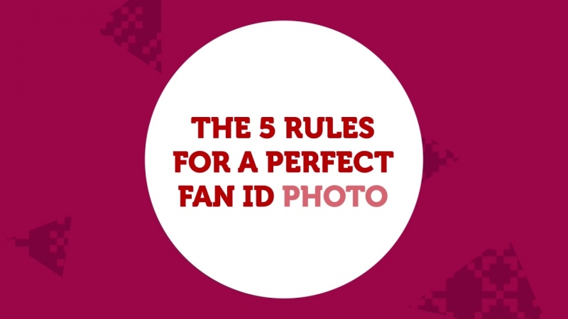 The 5 Rules for a perfect Fan ID photo