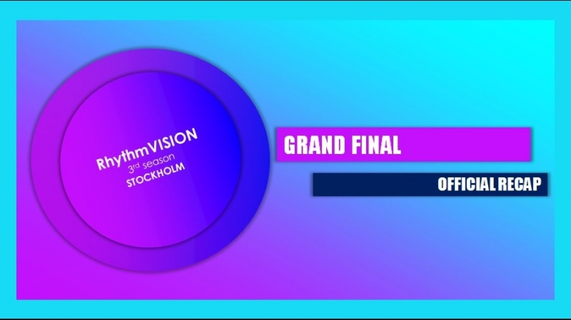 Official Grand Final Recap RhythmVISION 3rd season In Stockholm, Sweden