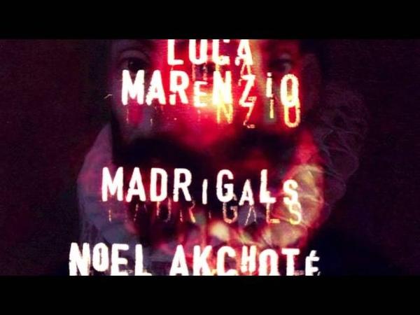 Luca Marenzio - 1-01 Non vidi mai dopo - Noël Akchoté