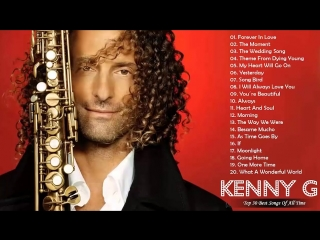 Kenny G Greatest Hits Full Album 2018 ¦ The Best Songs Of Kenny G ¦ Best Saxophone Love Songs 2018