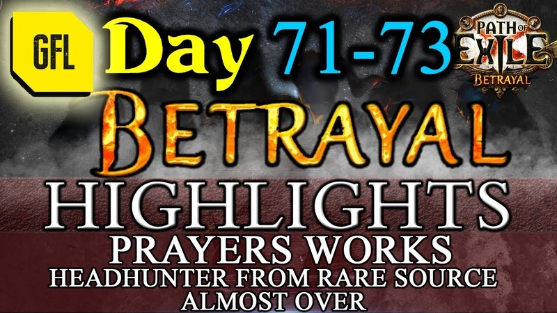 Path of Exile 3.5: BETRAYAL DAY 71-73 Highlights HEADHUNTER FROM UNEXPECTED SOURCE