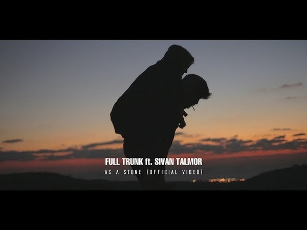 Full Trunk ft Sivan Talmor As a stone Official Video