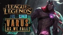 [League of Legends] Varus: As We Fall (на русском от Jackie-O и Onsa Media)