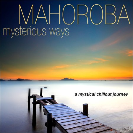 Mahoroba - Mysterious Ways...a Mystical Chillout Journey (Manifold Records) [Full Album]