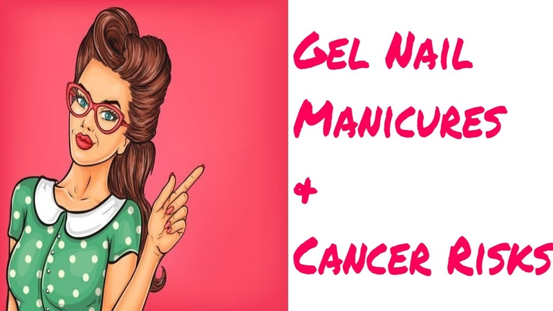 Gel Nail Manicures And Cancer. Does having Gel manicures increase you risk of cancer