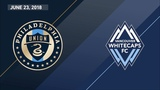 HIGHLIGHTS Philadelphia Union vs. Vancouver Whitecaps FC June 23, 2018