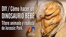 DIY Cómo hacer un DINOSAURIO BEBÉ Títere animado y realista de Jurassic Park