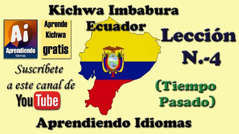 Curso Kichwa (Quichua) Imbabura Ecuador Leccion 4 (Tiempo Pasado)