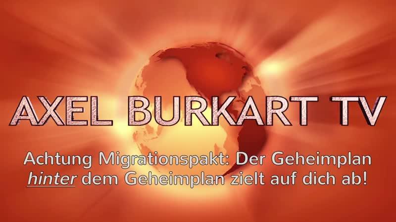 UN Migrationspakt: Aufpassen! Es gibt einen Geheimplan HINTER dem Geheimplan – gegen DICH! - Axel Burkart
