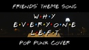 Why Everyone Left - Friends Theme Song (Pop Punk Cover)