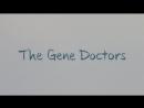 Генные терапевты The Gene Doctors 2017 Документальный научно популярный
