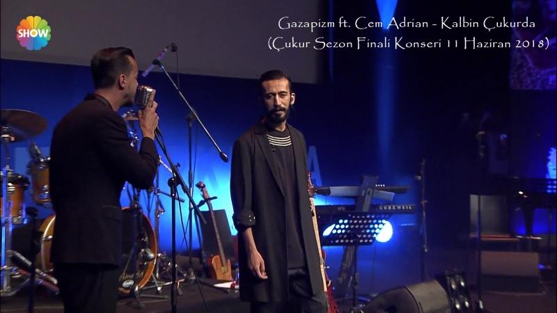 Gazapizm ft. Cem Adrian - Kalbim Cukurda (Çukur Sezon Finali Konseri 11 Haziran 2018)