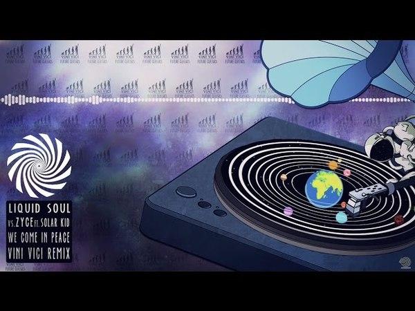 Liquid Soul vs Zyce - We Come In Peace ft. Solar Kid (Vini Vici Remix)
