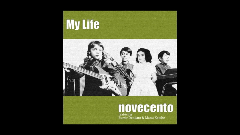 NOVECENTO - MY LIFE - feat. Eumir Deodato, Manu Katchè