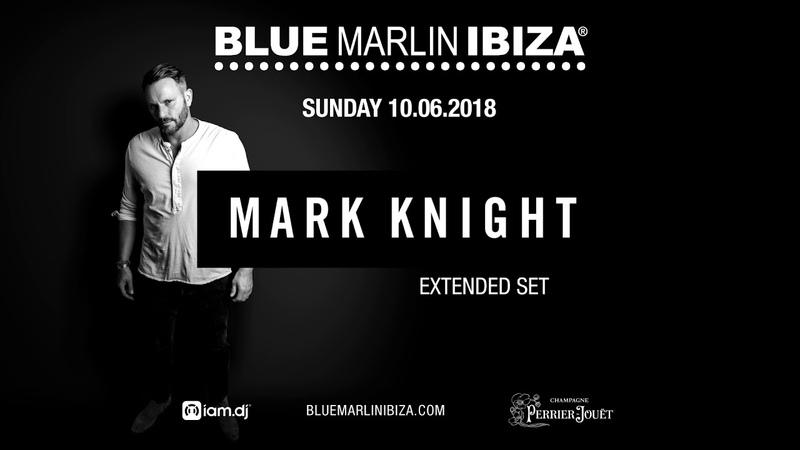 BLUE MARLIN IBIZA MARK KNIGHT 10.06.2018