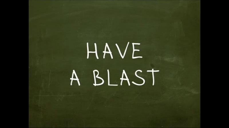 Have A Blast Идиомы