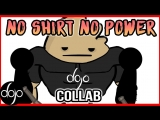 Hyun's Dojo NO SHIRT NO POWER Collab
