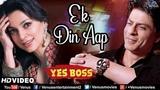 Ek Din Aap - HD VIDEO Shah Rukh Khan &amp Juhi Chawla Yes Boss 90's Romantic Hindi Songs