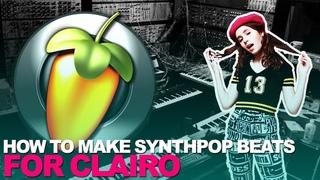 MAKING CLAIRO TYPE BEATS | FL STUDIO SYNTHPOP TUTORIAL