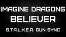BELIEVER - IMAGINE DRAGONS - S.T.A.L.K.E.R. GUN SYNC