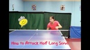 How to Attack Half Long Serve -- Backhand Loop