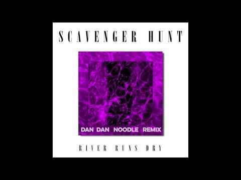 Scavenger Hunt - River Runs Dry (Dan Dan Noodle Remix) Official Audio