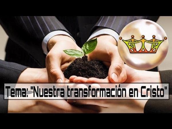 Nuestra transformación en Cristo PASTOR RIOS