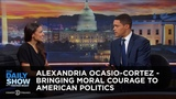 Alexandria Ocasio-Cortez - Bringing Moral Courage to American Politics The Daily Show