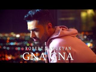 Robert Manukyan - Gna Gna (www.mp3erger.ru) 2018