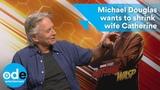 Michael Douglas wants to shrink down wife Catherine Zeta-Jones