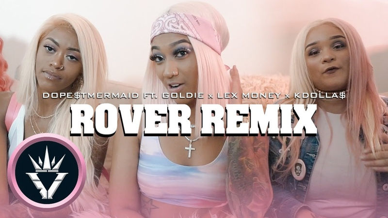 Dope$tmermaid ft Goldie x Lex Money x Kdolla$ Rover Remix Official Video Shot By @