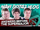NAVI Dota2 Bootcamp VLOG Community asks before the SuperMajor
