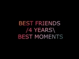 BEST FRIENDS 4 YEARS BEST MOMENTS