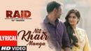 Nit Khair Manga Song Lyrical RAID Ajay Devgn Ileana D'Cruz Rahat Fateh Ali Khan