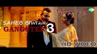 Saheb, Biwi Aur Gangster 3 Song  Pira Ve   Sanjay Dutt  Jimmy Shergill   Mahi Gill  Chitrangada