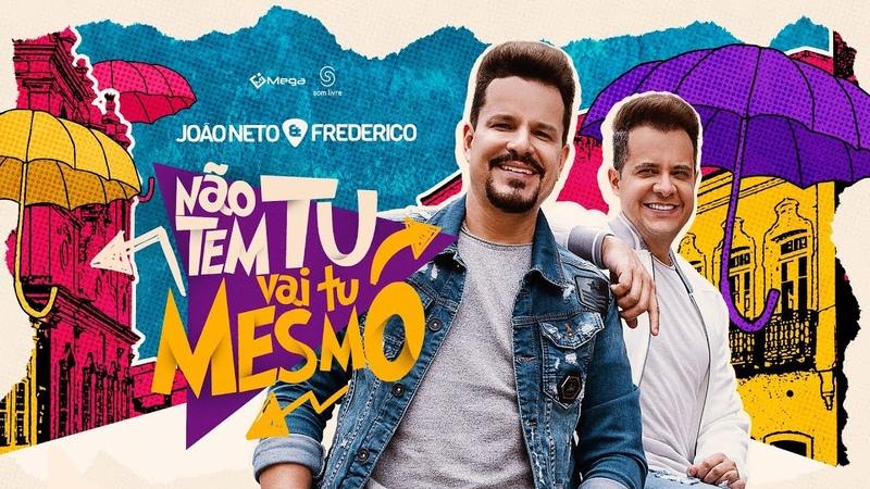 João Neto e Frederico Não Tem Tu Vai Tu Mesmo Clipe Oficial