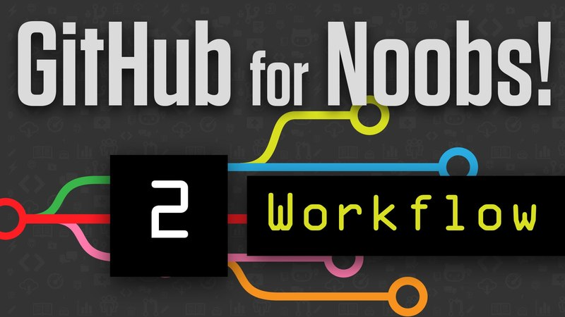 GitHub for Noobs (2/4) – Common Workflows