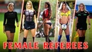 ⚽ HOTTEST FEMALE REFEREES IN FOOTBALL SEXY WOMEN REFEREES