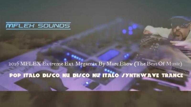 2016 MFLEX Extreme Ext. Megamix By Marc Eliow (The Best Of Music)