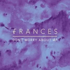 Frances альбом Don't Worry About Me