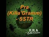 Pra(Killa'Gramm) - SSTR