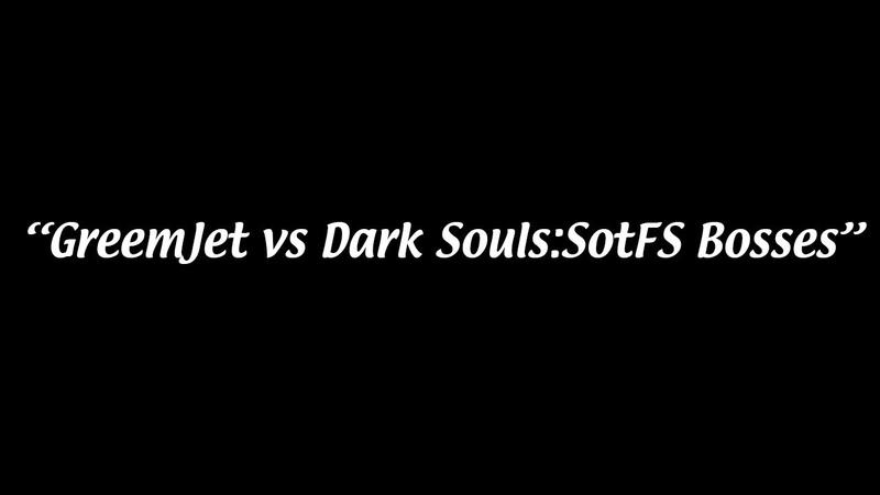 [Нарезка 02] GreemJet побеждает боссов Dark Souls: SotFS
