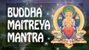Buddha Maitreya Mantra of Universal Love Kindness and Compassion ॐ