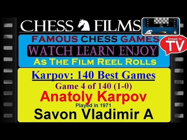 Karpov 140 Best Games (4 of 140) Anatoly Karpov vs. Savon Vladimir A